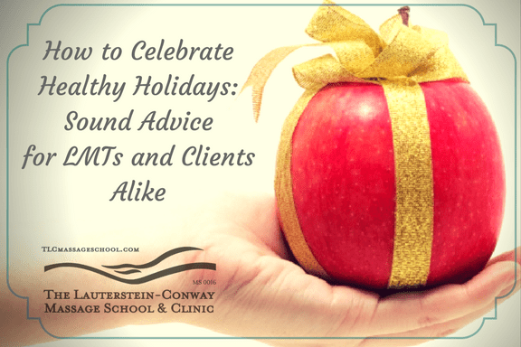 How to Celebrate Healthy Holidays: Sound Advice for LMTs and Clients Alike
